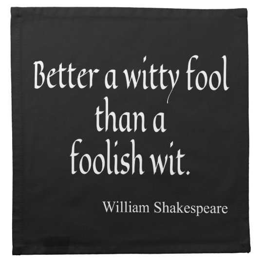 Shakespeare Quote Better a Witty Fool Foolish Wit Printed Napkin
