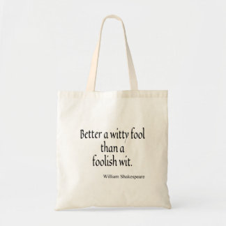 Shakespeare Quote Better a Witty Fool Foolish Wit Tote Bag