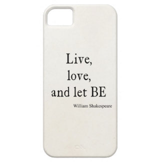 Shakespeare Quote Live, Love, and Let Be Quotes Case For The iPhone 5