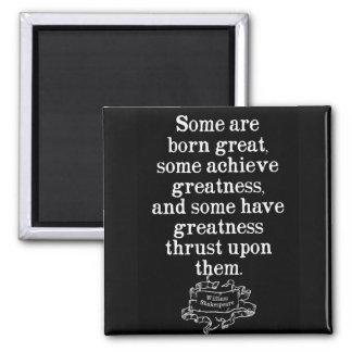 Shakespeare Quote on Greatness Magnet