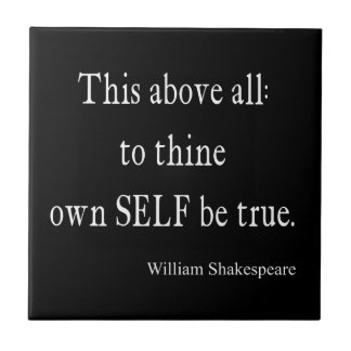 Shakespeare Quote To Thine Own Self Be True Quotes Tile