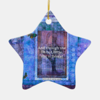 Shakespeare Though she be but little she is fierce Ceramic Star Ornament