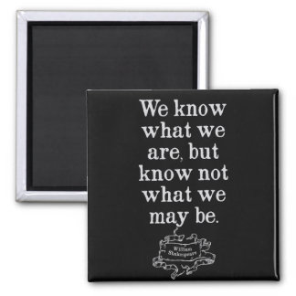 Shakespeare '...what we may be' Quote Magnet