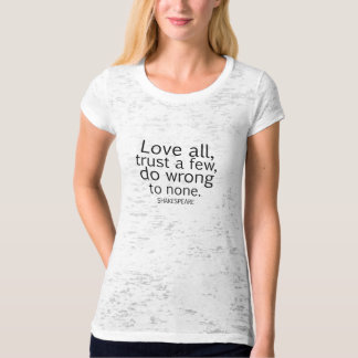 Shakespeare's Love All, Trust a Few, Do... Quote T-Shirt