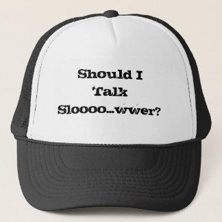 Shall I Talk Slower? Cap Hat