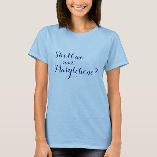 Shall we visit Marylebone? (London, England) T-Shirt