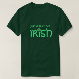 "Shamrock and Green Text ""Just a Wee Bit Irish"" T-Shirt"