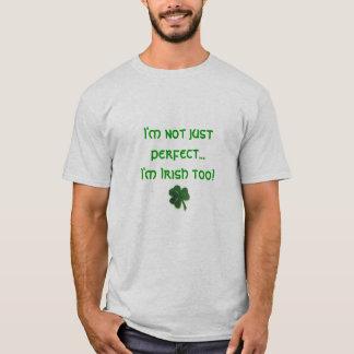 shamrock, I'm not just perfect...I'm Irish too! T-Shirt