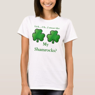 shamrock, shamrock, Lick....Uh...I mean like, M... T-Shirt