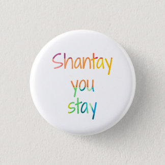 Shantay You Stay 1 Inch Round Button