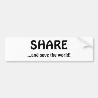 SHARE, ...and save the world! Bumper Stickers