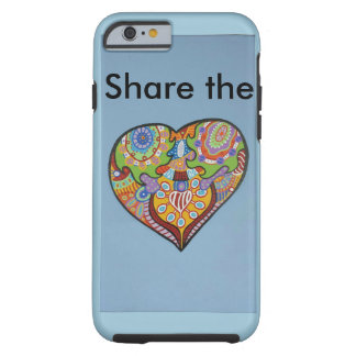 Share Love Tough iPhone 6 Case
