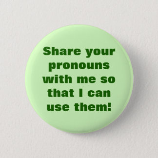 """Share your pronouns with me so ... use them!"" 2 Inch Round Button"