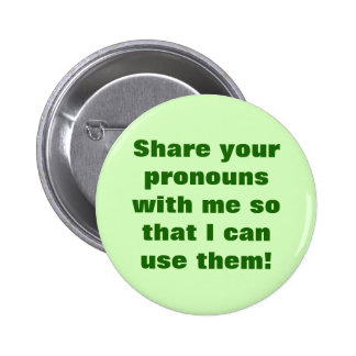 """""""Share your pronouns with me so ... use them!"""" 2 Inch Round Button"""