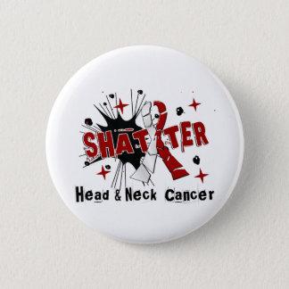 Shatter Head Neck Cancer 2 Inch Round Button