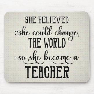 She Believed She Could Change the World Teacher Mouse Pad