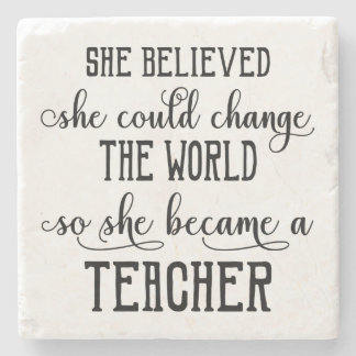 She Believed She Could Change the World Teacher Stone Beverage Coaster