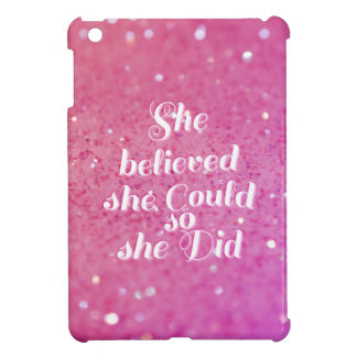 She believed she could so she did case for the iPad mini