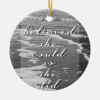 She Believed She Could, So She Did Ceramic Ornament