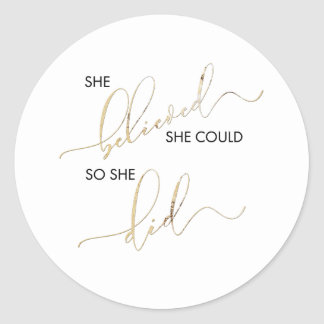 She Believed She Could So She Did Encouragement Classic Round Sticker
