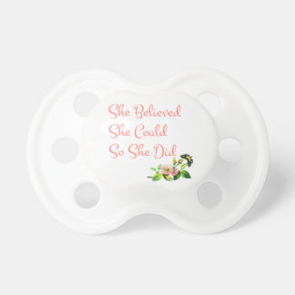 She Believed She Could So She Did Pacifier