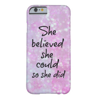 She Believed she Could so She Did Quote Barely There iPhone 6 Case