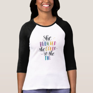 She Believed She Could… So She Did. Raglan, Colour T-Shirt