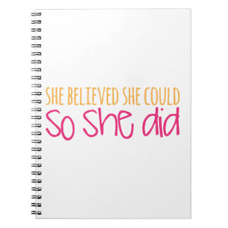 She Believed She Could, So She Did Spiral Notebooks
