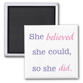 She believed she could, so she did Square Magnet