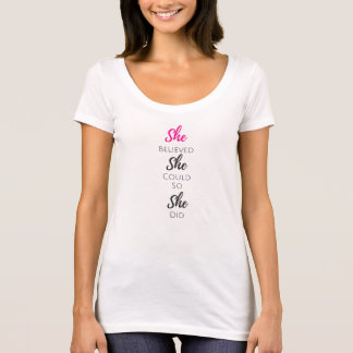 She Believed. She Could, so She Did. T-Shirt