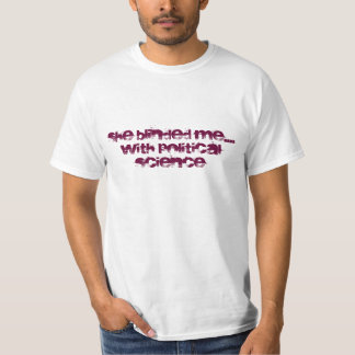 She Blinded Me....With Political Science T-Shirt