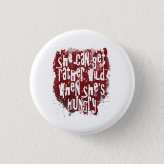 She can get rather wild when she's hungry badge 1 inch round button