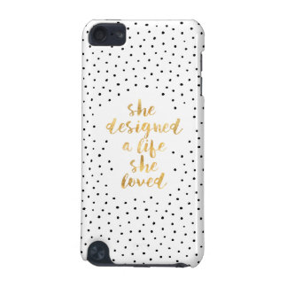 She Designed a Life She Loved with faux gold foil iPod Touch 5G Cover