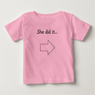 She did it... baby T-Shirt