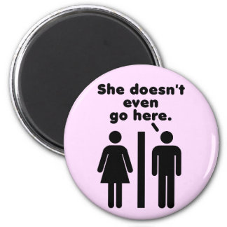 She Doesn't Even Go Here Funny 2 Inch Round Magnet