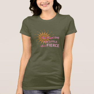 She Is Fierce - Burst T-Shirt