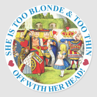 She Is Too Blonde & Too Thin! Off With Her Head! Round Sticker