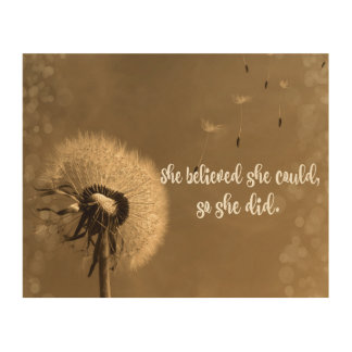 She Quote: Believed she Could with Dandelion Wood Print