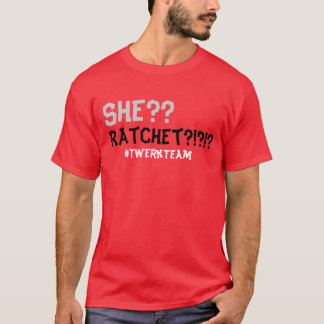 She ratchet??? T-Shirt