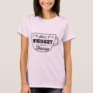 She's whiskey in a teacup T-Shirt