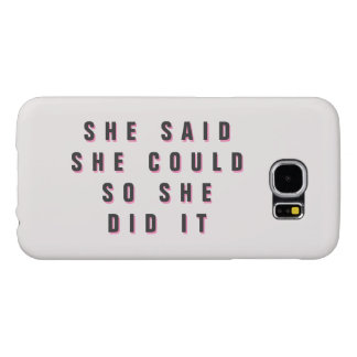 She said she could so she did it EDITABLE TEMPLATE Samsung Galaxy S6 Cases