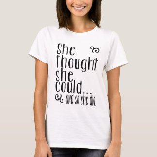 She thought she could...and so she did. T-Shirt