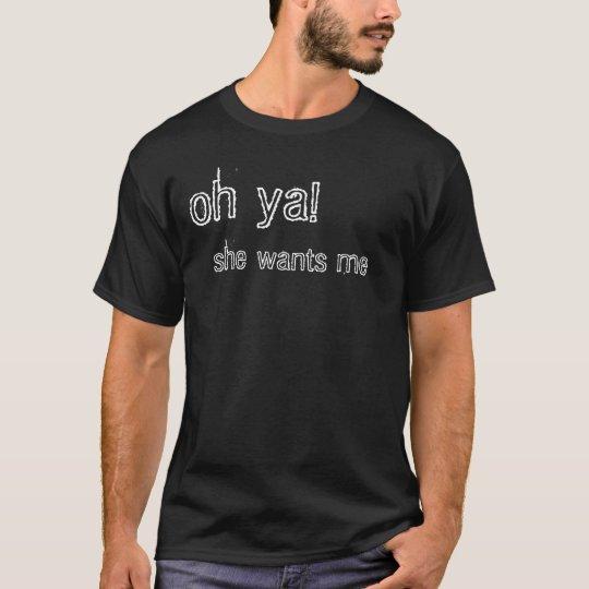 she wants me T-Shirt