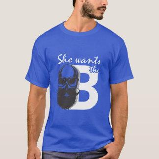 She wants the B! T-Shirt