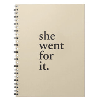 She went for it - Inspiration for women Notebooks
