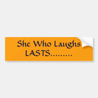 She Who Laughs, LASTS......... Bumper Sticker