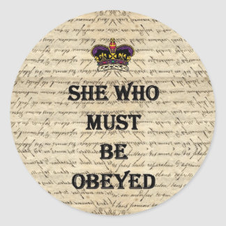 She who must be obeyed round sticker