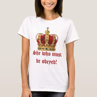 She Who Must Be Obeyed T-Shirt