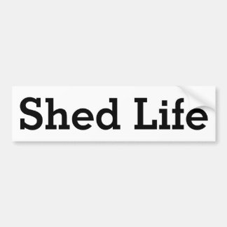 Shed Life Bumpersticker Bumper Sticker