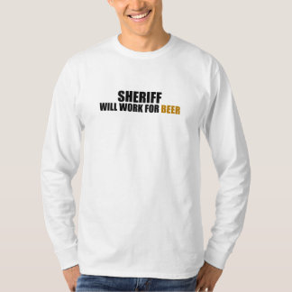 Sheriff-Will Work for Beer T-Shirt